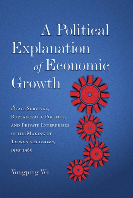A Political Explanation of Economic Growth – State Survival, Bureaucratic Politics, and Private Enterprises in the Making of Taiwan?s economy a private view
