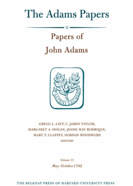Papers of John Adams V13, 1 May – 26 October 1782 my dearest friend – letters of abigail and john adams