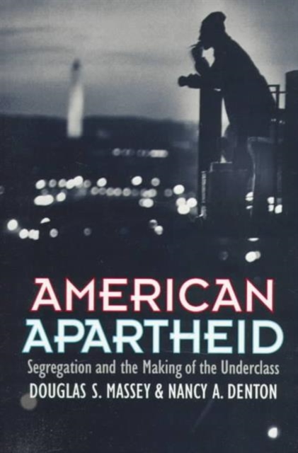 American Apartheid – Segregation & the Making of the Underclass (Paper)