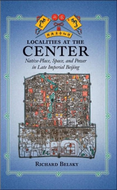 Localities at the Center – Native Place, Space, and Power in late Imperial Beijing me and my place in space