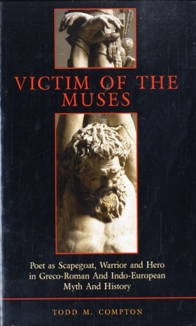 Victim of the Muses – Poet as Scapegoat, Warrior and Hero in in Greco–Roman and Indo–European Myth and History victim