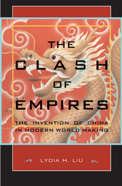 The Clash of Empires – The Invention of China in Modern World Making the clash of civilizations