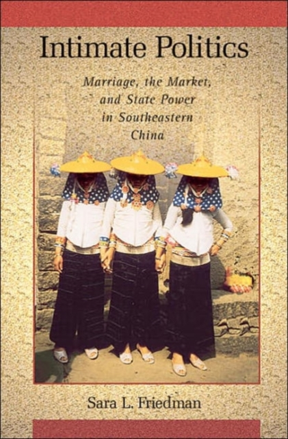 Intimate Politics – Marriage, the Market and State  Power in Southeastern China health and wealth on the bosnian market intimate debt