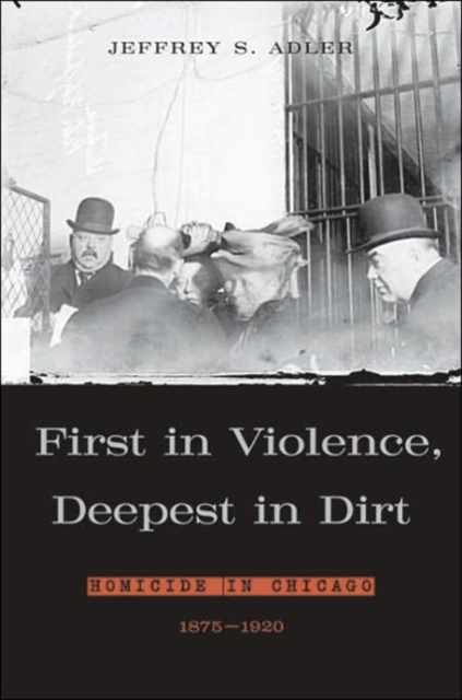 First in Violence, Deepest in Dirt – Homicide in Chicago 1875–1920