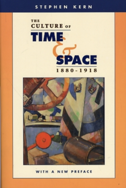 The Culture of Time and Space 1880?1918 with a new preface