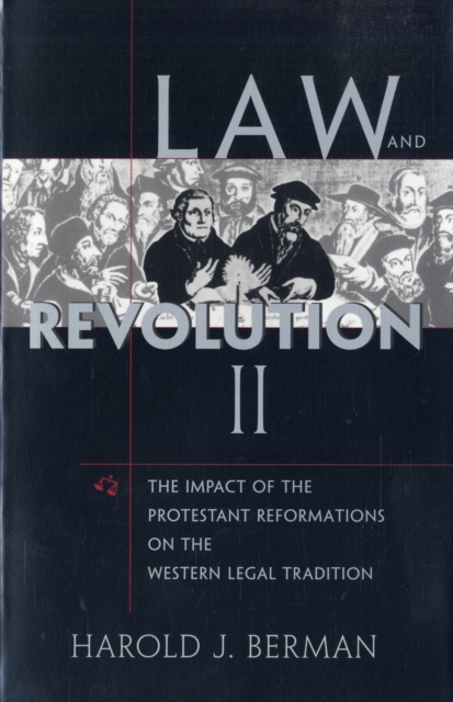 Law and Revolution – The Impact of the Protestant Reformation in the Western Legal Tradition V 2 history of western civilizations 15e v 2