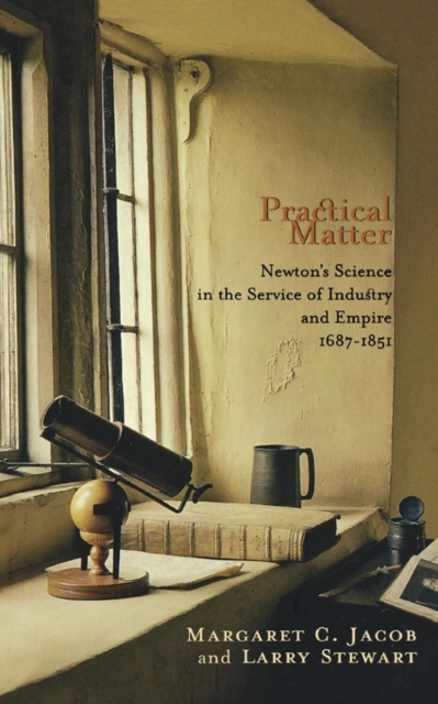 Practical Matter – Newton?s Science in the Service  of Industry and Empire 1687–1851 voluntary associations in tsarist russia – science patriotism and civil society