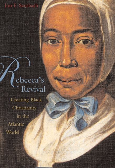 Rebecca?s Revival – Creating Black Christianity in  the Atlantic World king s revival