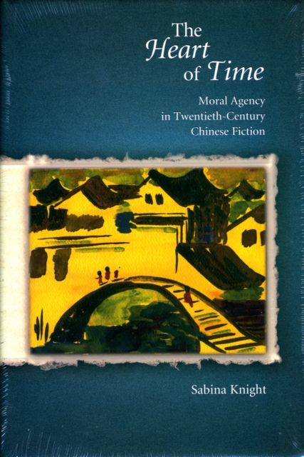 The Heart of Time – Moral Agency in Twentieth– Century Chinese Fiction addison wiggin endless money the moral hazards of socialism