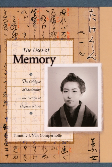 The Uses of Memory – The Critique of Modernity in the Fiction of Higuchi Ichiyo michael willmott complicated lives the malaise of modernity