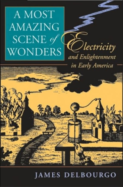 A Most Amazing Scene of Wonders – Electricity and Enlightenment in Early America democracy in america nce