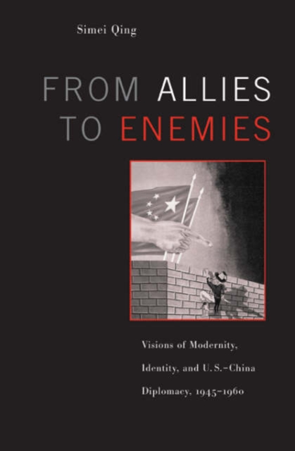 From Allies to Enemies – Visions of Modernity, Identity and US–China Diplomacy, 1945–1960 visions of heaven