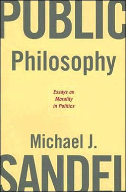 Public Philosophy – Essays on Morals in Politics