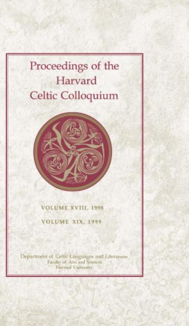 Celtic Colloquium 18 and 19, 1998 and 1999 – Proceedings of the Harvard Celtic Colloquium