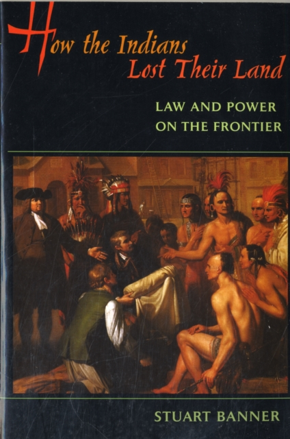 How the Indians Lost Their Land – Law and Power on  the Frontier european land law