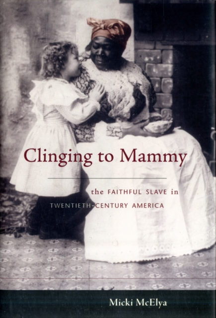 Clinging to Mammy – The Faithful Slave in Twentieth–Century America slave rebellion in brazil