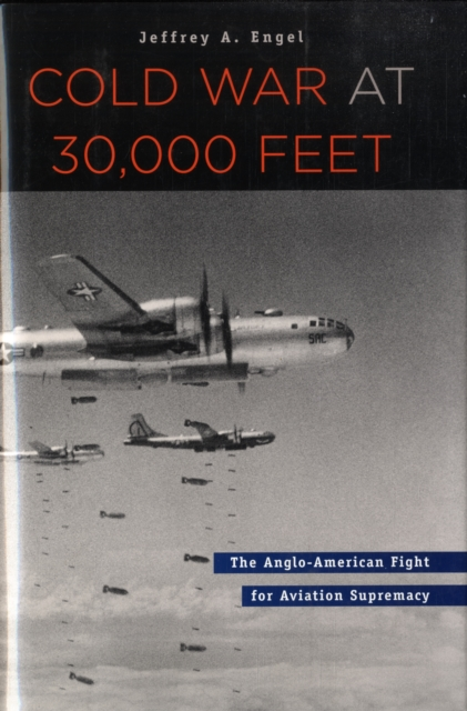 Cold War at 30,000 Feet – The Anglo–American Fight  for Aviation Supremacy american war