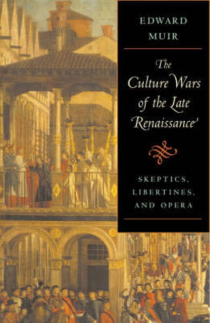 The Culture Wars of the Late Renaissance – Skeptics, Libertines and Opera the art of the italian renaissance
