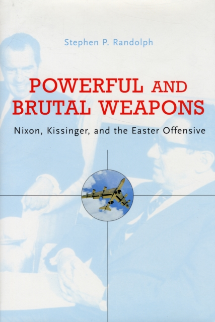 Powerful and Brutal Weapons – Nixon, Kissinger and  the Easter Offensive часы nixon nixon ni001duoza43
