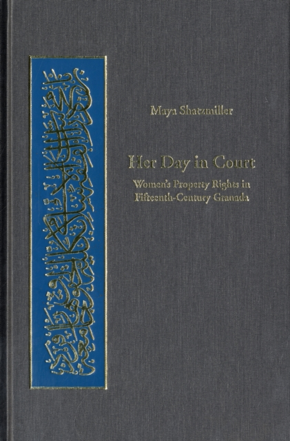 Her Day in Court – Women?s Property Rights in Islamic Law in Fifteenth–Century Granada V 4