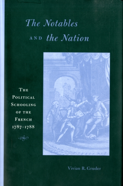 The Notables and the Nation – The Political Schooling of the French 1787–1788 the counterlife