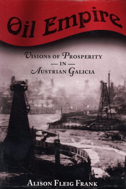 Oil Empire – Visions of Prosperity in Austrian Galicia visions of heaven