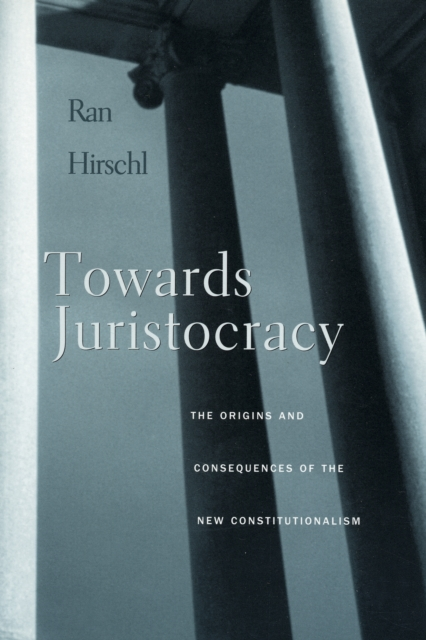 Towards Juristocracy – The Origins and Consequences of the New Constitutionalism risk regulation and administrative constitutionalism