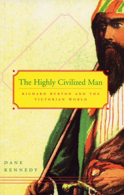 The Highly Civilized Man – Richard Burton and the Victorian World