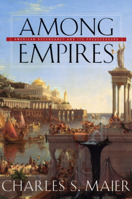 Among Empires – American Ascendency and Its Predecessors peter heather empires and barbarians