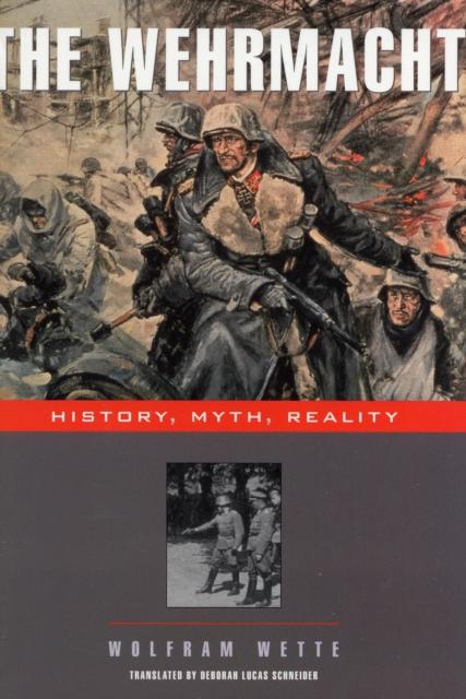 The Wehrmacht – History, Myth, Reality