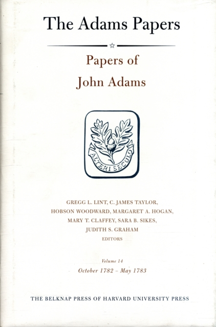 Papers of John Adams V14 – October 27 1782 – May 31 1783 my dearest friend – letters of abigail and john adams