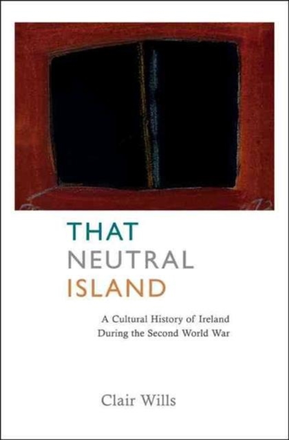 That Neutral island – A Cultural History of Ireland During the Second World War (COBEE) elena fishtik sara laws are keeping silence during the war