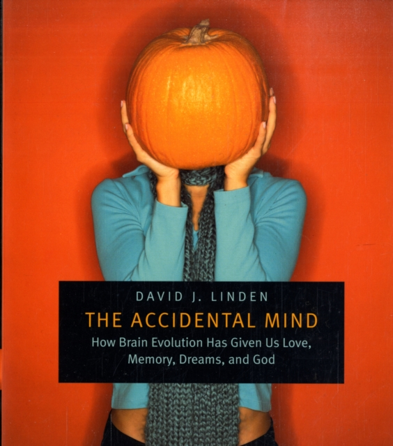The Accidental Mind – How Brain Evolution Has Given Us Love, Memory, Dreams and God the accidental wedding