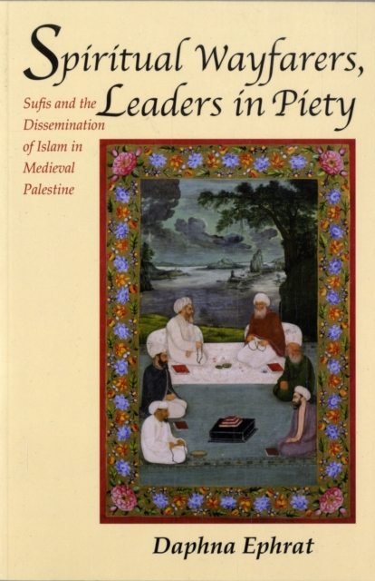 цена на Spiritual Wayfarers, Leaders in Piety – Sufis and the Dissemination of Islam in Medieval Palestine