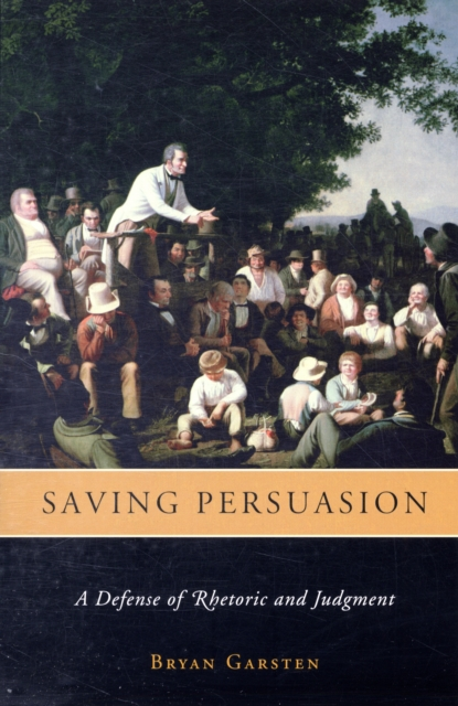 Saving Persuasion – A Defense of Rhetoric and Judgment hugh blair lectures on rhetoric and belles lettres vol 3