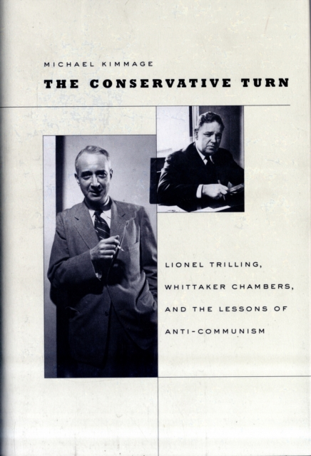 The Conservative Turn – Lionel Trilling, Whittaker  Chambers, and the Lessons of Anti–Communism