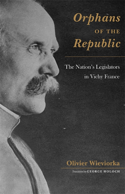 Orphans of the Republic – The Nations Legislators in Vichy France the letters of the republic – publication