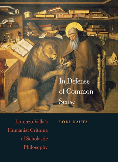 In Defense of Common Sense – Lorenzo Valla?s Humanist Critique of Scholastic Philosophy