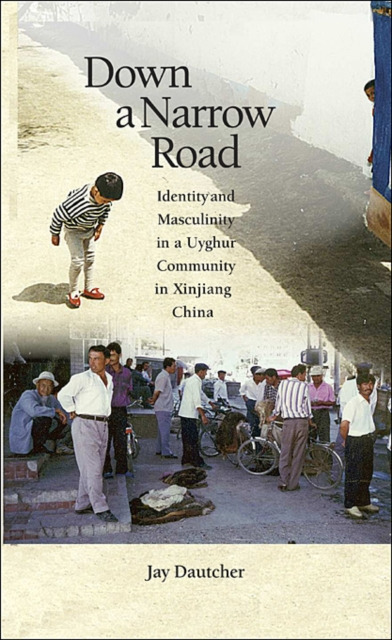 Down a Narrow Road – Identity and Masculinity in a  Uyghur Community in Xinjiang China china bnp supply new xinjiang 100