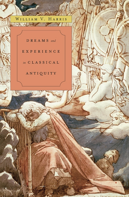 Dreams and Experience in Classical Antiquity william v harris dreams and experience in classical antiquity