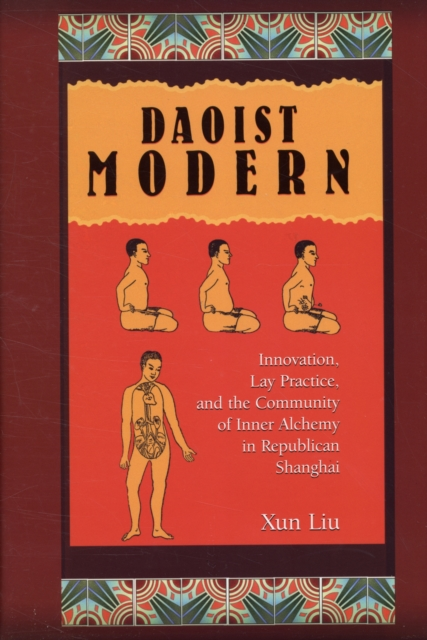 Daoist Modern – Innovation, Lay Practice, and the Community of Inner Alchemy in Republican Shanghai duncan bruce the dream cafe lessons in the art of radical innovation