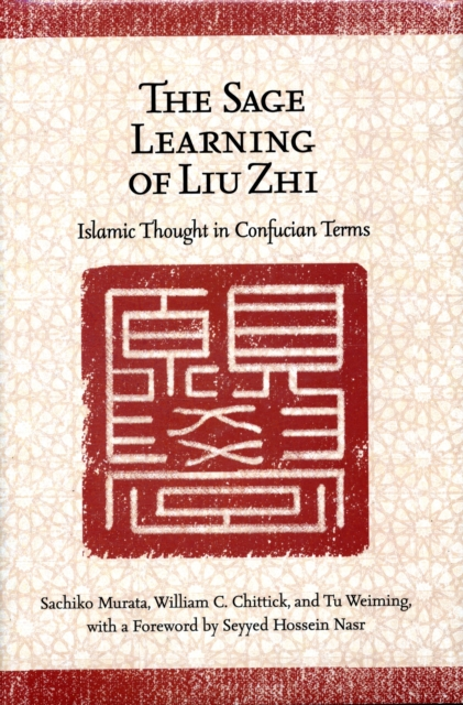 The Sage Learning of Liu Zhi – Islamic Thought in Confucian Terms