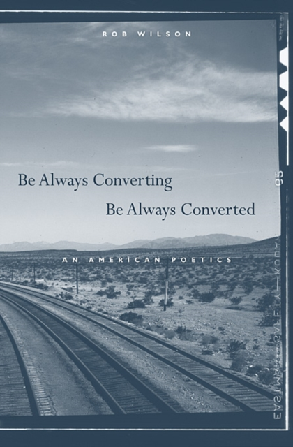Be Always Converting, Be Always Converted – An American Poetics always