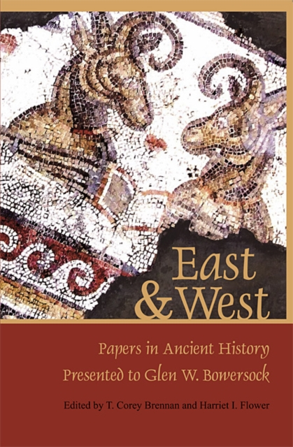 East and West – Papers in Ancient History Presented to Glen W. Bowersock