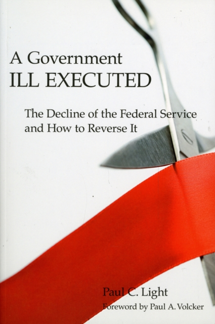A Government Ill Executed – The Decline of the Federal Service and How to Reverse it valery zimin 20 myths how russians drink their vodka to proof or decline