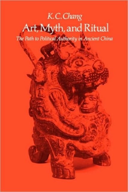 Art Myth & Ritual – The Path to Political Authority in Ancient China (Paper)
