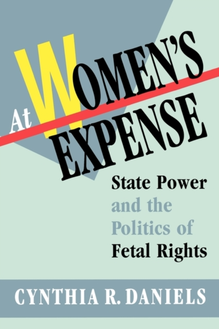 At Women?s Expense – State Power & the Politics of Fetal Rights (Paper) affair of state an