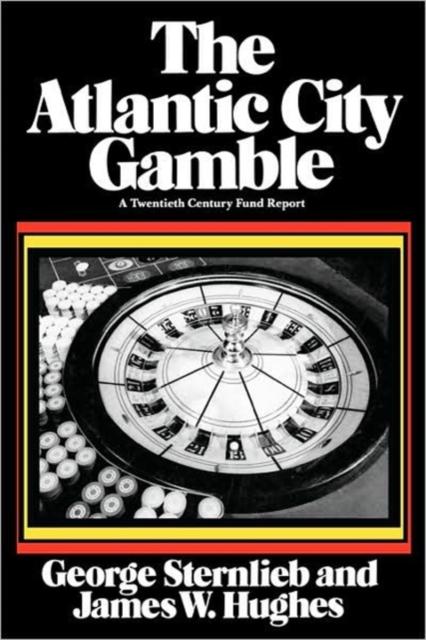 The Atlantic City Gamble – A Twentieth Century Fund Report (Paper)