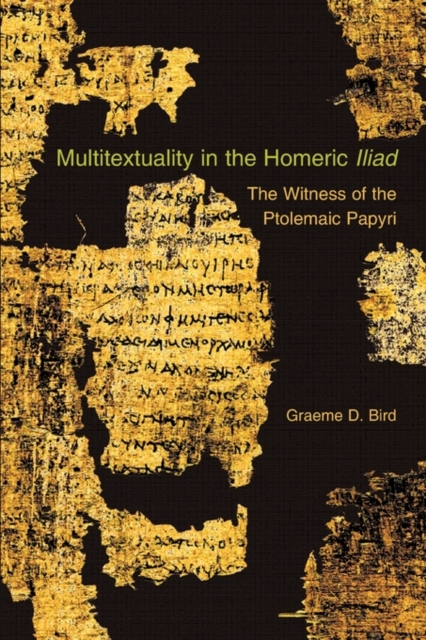 Multitextuality in the Homeric Iliad – The Witness  of Ptolemaic Papyri homeric hymns – fragments of the epic cycle homerica l057 trans evelyn–white greek