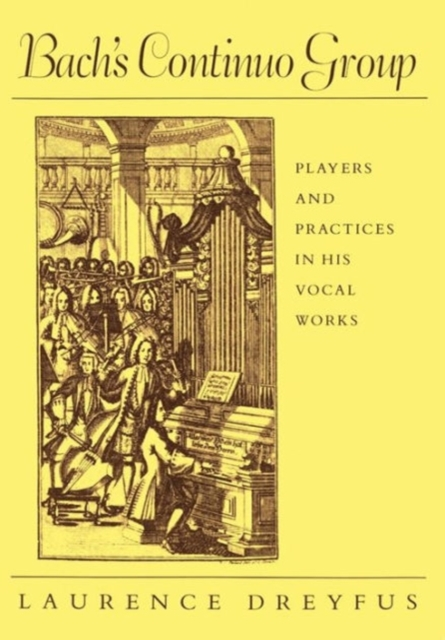 Bach?s Continuo Group – Players & Practices in his Vocal Works practices